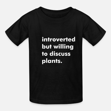 Willing Introverted but willing to discuss plants - Kids' T-Shirt