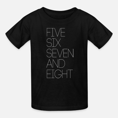 Eight FIVE SIX SEVEN AND EIGHT - Kids' T-Shirt