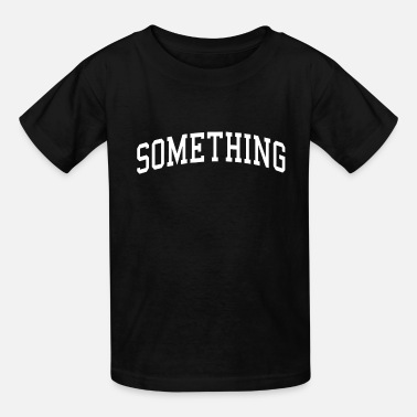Something Something - Kids' T-Shirt