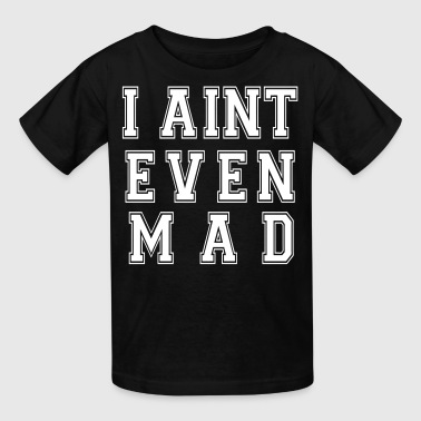 I Aint Even Mad - Kids' T-Shirt