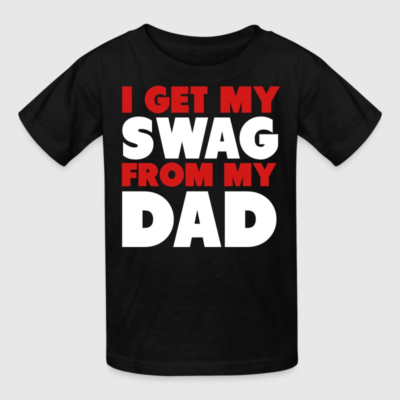I Get My Swag From My Dad Shirt - Kids' T-Shirt