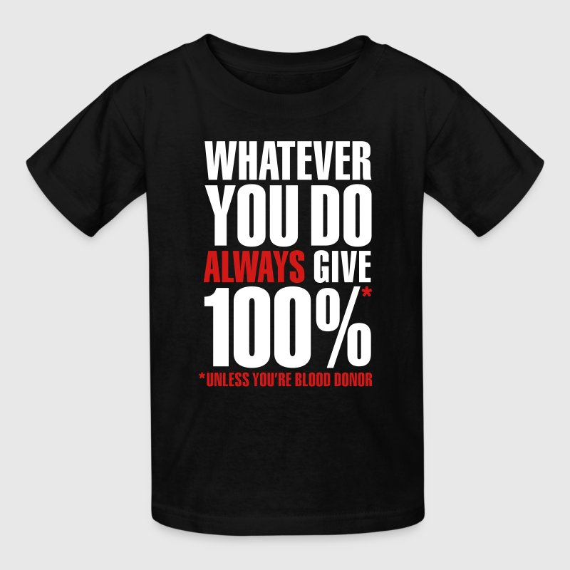 Whatever you do always give 100%. Unless you're blood donor - Kids' T-Shirt