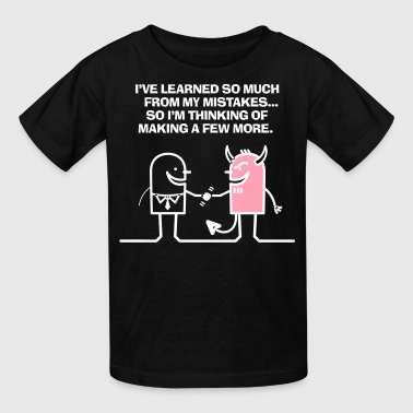 I've Learned So Much From My Mistakes! - Kids' T-Shirt