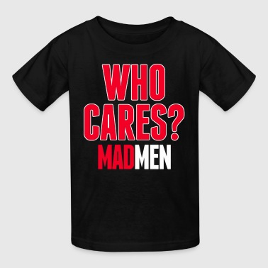 Advertising Agency Mad Who Cares? Men - Kids' T-Shirt