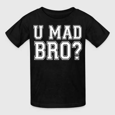 U Mad Bro? - Kids' T-Shirt