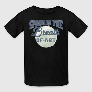 Art & Design Space Space - Space Is The Breath Of Art - Kids' T-Shirt