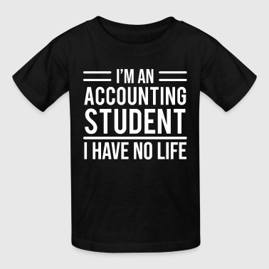 Funny Accounting Student I Have No Life T-shirt - Kids' T-Shirt