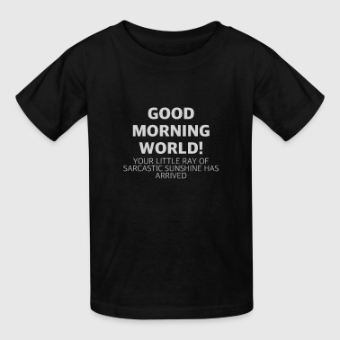 Your Little Ray Of Sarcastic Sunshine Has Arrived Good Morning World! Funny Sarcastic Shirt - Kids' T-Shirt