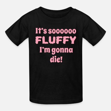 Its So Fluffy its so fluffy im gonna die - Kids' T-Shirt