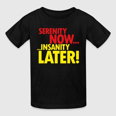 SERENITY NOW - Kids' T-Shirt