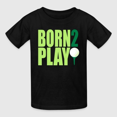 Born To Play Golf Born 2 Play Golf - Kids' T-Shirt