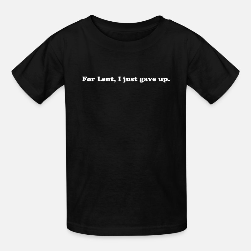 Easter T-Shirts - For Lent I Just Gave Up - Funny Easter Quote - Kids' T-Shirt black