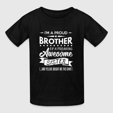 I'm a proud brother of a freaking awesome sister - Kids' T-Shirt