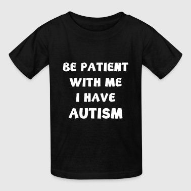 I Have Autism I have autism - Kids' T-Shirt