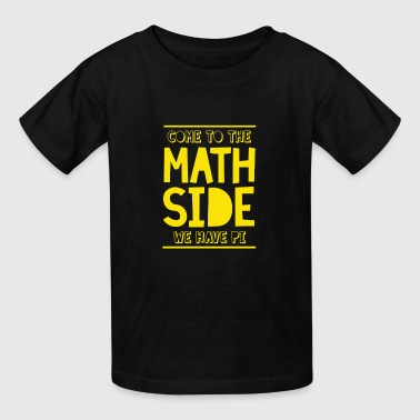 Come To The Math Side We Have Pi Come to the Math Side We Have Pi - Kids' T-Shirt