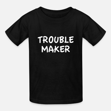 Child Trouble Trouble Maker - Kids' T-Shirt