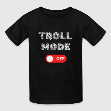 Troll Mode Off Gifts - Kids' T-Shirt