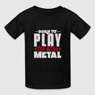 Born to play death metal heavy metal - Kids' T-Shirt