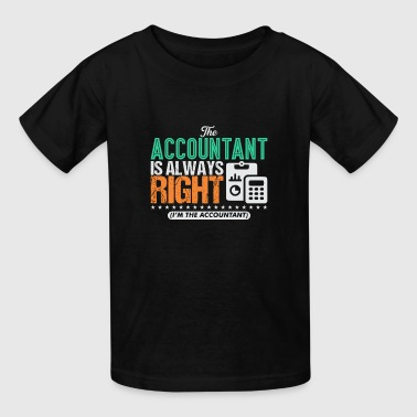 The Accountant Is Always Right Im The Accountant - Kids' T-Shirt