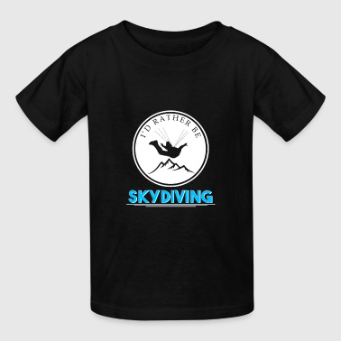 I'd rather be Skydiving funny quote gift - Kids' T-Shirt