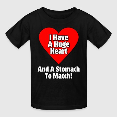 I Have A Huge Heart And A Stomach To Match Fat - Kids' T-Shirt