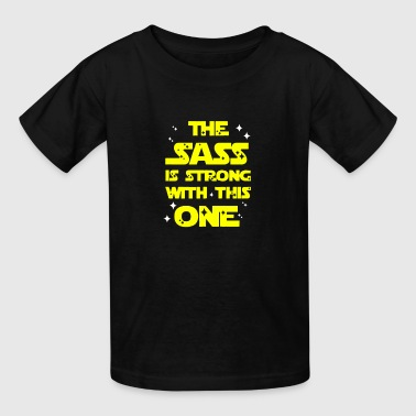THE SASS IS STRONG WITH THIS ONE - Kids' T-Shirt