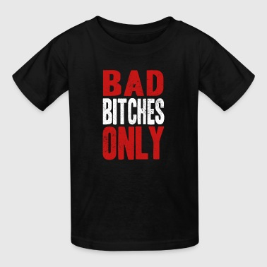BAD BITCHES ONLY - Kids' T-Shirt