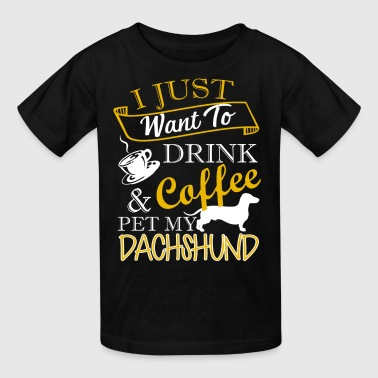Drink Coffee And Pet My Dachshund Shirts - Kids' T-Shirt
