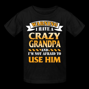 Warning I have a crazy grandpa - Kids' T-Shirt