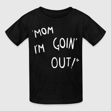 MOM IM GOING OUT ! - Kids' T-Shirt