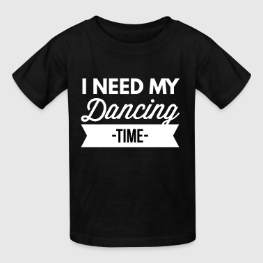 I need my Dancing time - Kids' T-Shirt
