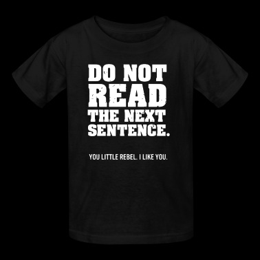 Do Not Read The Next Sentence - Kids' T-Shirt