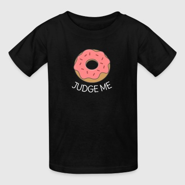 Donut Judge Me funny tshirt - Kids' T-Shirt