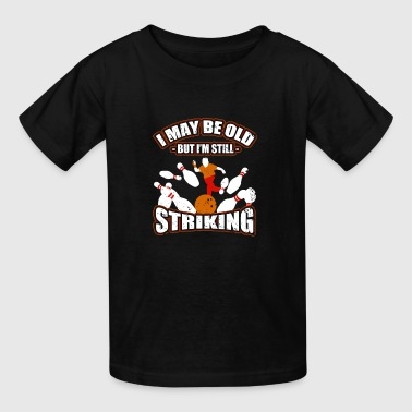 I May Be Old But I'm Still Striking - Bowling - Kids' T-Shirt