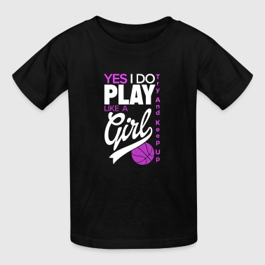 Yes I Do Play Like A Girl | Girl Basketball - Kids' T-Shirt
