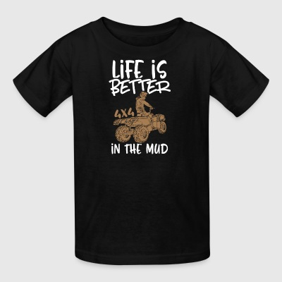 Life is better in the mud - Kids' T-Shirt