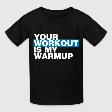 YOUR WORKOUT IS MY WARMUP - Kids' T-Shirt