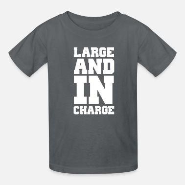Large Large and in charge - Kids' T-Shirt
