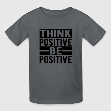 Think Positive Be Positive - Kids' T-Shirt