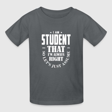 Just Assume I Am Always Right - Funny Student TEE - Kids' T-Shirt