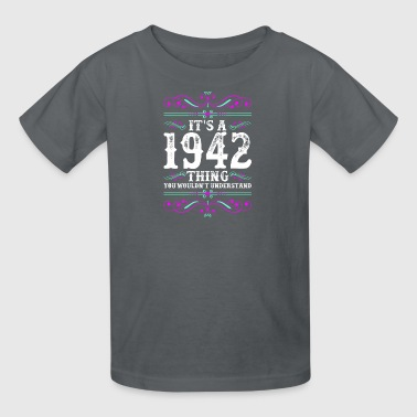 Its A 1942 Thing You Wouldnt Understand - Kids' T-Shirt