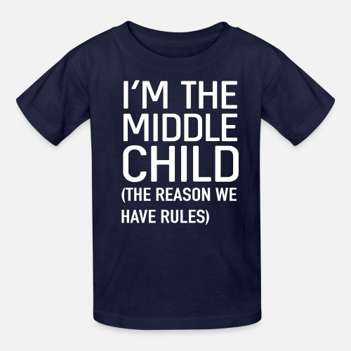 76cc8cbe I'm the middle child. The reason we have rules Kids' T-Shirt ...