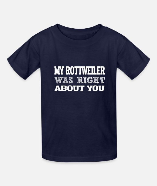 Rottweiler T-Shirts - My ROTTWEILER Right ABout You i g - Kids' T-Shirt navy