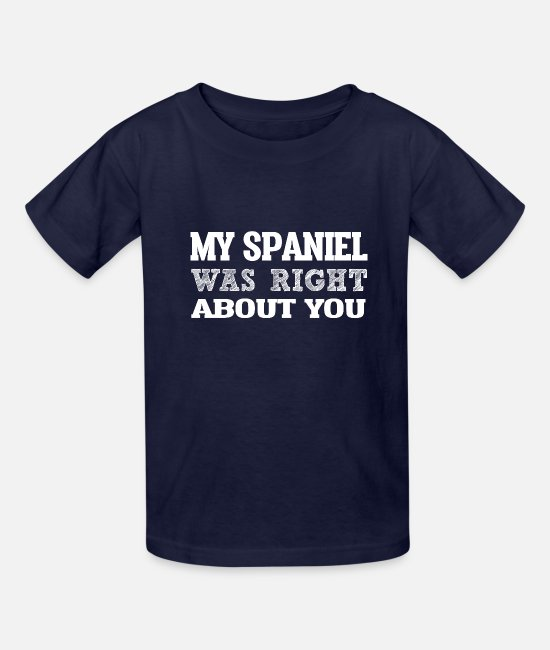 Retriever T-Shirts - My SPANIEL Right ABout You i g - Kids' T-Shirt navy