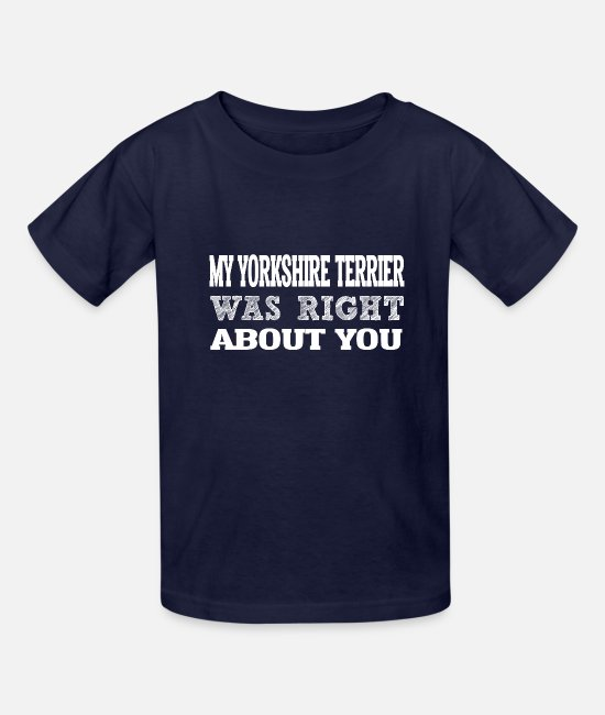 Womens T-Shirts - My YORKSHIRE TERRIER Right ABout You i g - Kids' T-Shirt navy