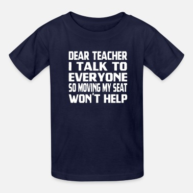 Moving My Seat Dear Teacher I Talk To Everyone So Moving My Seat - Kids' T-Shirt