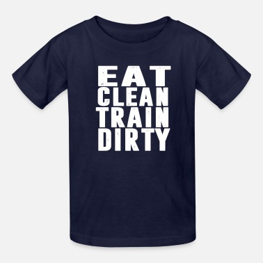 Clean What It Is eat clean train dirty - Kids' T-Shirt