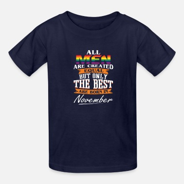 The Best Are Born In November Lgbt The Best Are Born In November LGBT - Kids' T-Shirt