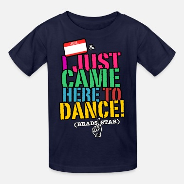 Personalized Graffiti Name Design KIDS: I Just Came Here To Dance NameTag Tee - Kids' T-Shirt