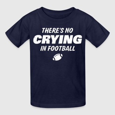 No Crying In Football - Kids' T-Shirt